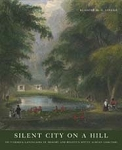 Silent City on a Hill: Picturesque Landscapes of Memory and Boston's Mount Auburn Cemetery  (Members)